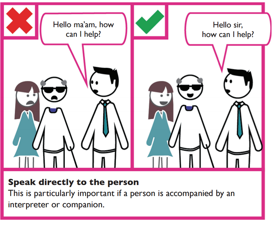 Example of good verbal communication. If the person is accompanied by an interpreter or companion, speak directly to the person and not to the companion or interpreter